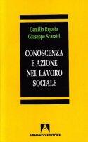 Conoscenza e azione nel lavoro sociale ed educativo - Regalia Camillo, Scaratti Giuseppe