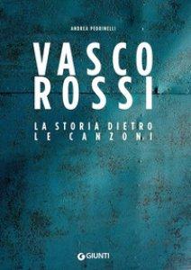 Copertina di 'Vasco Rossi. La storia dietro le canzoni'
