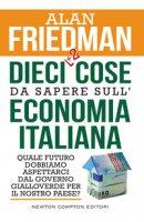 Dieci +2 cose da sapere sull'economia italiana. Quale futuro dobbiamo aspettarci dal governo gialloverde per il nostro paese? - Friedman Alan