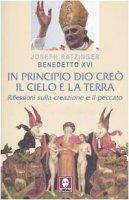 In principio Dio creò il cielo e la terra. Riflessioni sulla creazione e il peccato - Ratzinger J.