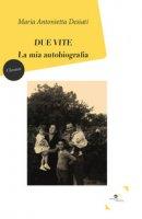 Due vite. La mia autobiografia - Desiati Maria Antonietta