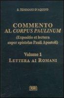 Commento al Corpus Paulinum (expositio et lectura super epistolas Pauli apostoli) [vol_1]. Lettera ai romani - Tommaso d'Aquino (san)