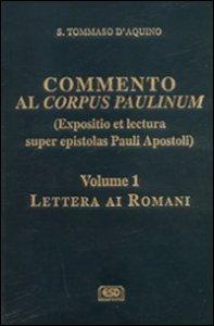 Copertina di 'Commento al Corpus Paulinum (expositio et lectura super epistolas Pauli apostoli) [vol_1]. Lettera ai romani'