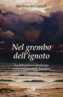Nel grembo dell'ignoto [vol_1] / La letteratura moderna come ricerca dell'assoluto - Castelli Ferdinando