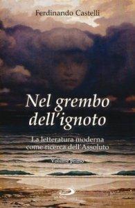Copertina di 'Nel grembo dell'ignoto [vol_1] / La letteratura moderna come ricerca dell'assoluto'