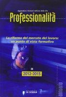 Professionalità. 2012-2013: Riforma del mercato del lavoro: un punto di vista formativo. (La)