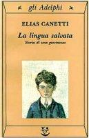 La lingua salvata. Storia di una giovinezza - Canetti Elias