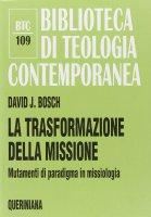 La trasformazione della missione. Mutamenti di paradigma in missiologia (BTC 109) - Bosch David J.