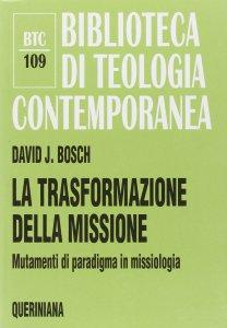 Copertina di 'La trasformazione della missione. Mutamenti di paradigma in missiologia (BTC 109)'