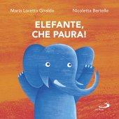 Elefante, che paura! - Maria Loretta Giraldo , Nicoletta Bertelle