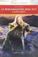Reincarnazione degli Elfi. E altri scritti  (La) - J.R.R. Tolkien