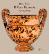 Il vaso François. Rex vasorum. Guida breve - Iozzo Mario