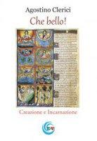Che bello! Creazione e incarnazione - Agostino Clerici