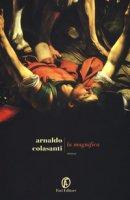 La magnifica - Colasanti Arnaldo