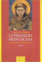 La preghiera francescana. Percorsi formativi - Lehmann Leonhard