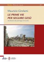Le prime vie per seguire Gesù - Maurizio Girolami