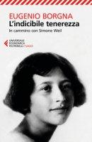 L' indicibile tenerezza. In cammino con Simone Weil - Borgna Eugenio