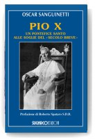 Pio X. Un pontefice santo alle soglie del �secolo breve� - Oscar Sanguinetti