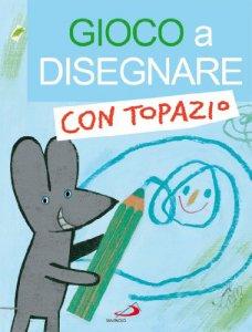 Copertina di 'Gioco a disegnare con Topazio'