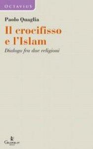 Copertina di 'Il crocifisso e l'Islam. Dialogo fra due religioni'