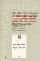 Il piano del lavoro (1949-1950) e l'Italia della ricostruzione. Dal contesto nazionale al caso pesarese - Girometti Andrea, Gorgolini Luca