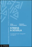 Stress a scuola. 12 interventi per insegnanti e dirigenti - Guglielmi Dina, Fraccaroli Franco