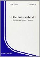 I dipartimenti pedagogici - Balduzzi Gianni,  Beseghi Emma