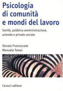 Copertina di 'Psicologia di comunità e mondi del lavoro. Sanità, pubblica amministrazione, azienda e privato sociale'