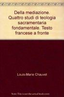 Della mediazione. Quattro studi di teologia sacramentaria fondamentale. Testo francese a fronte - Chauvet Louis-Marie