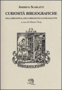 Copertina di 'Curiosità bibliografiche. Della bibliofilia, della bibliolitia e altre malattie'