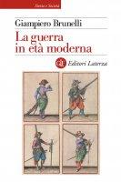 La guerra in età moderna - Giampiero Brunelli