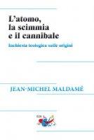 L'atomo, la scimmia e il cannibale - Jean-Michel Maldamé