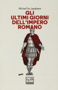 Copertina di 'Gli ultimi giorni dell'Impero romano'