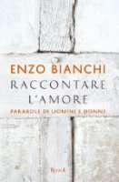 Raccontare l'amore - Enzo Bianchi