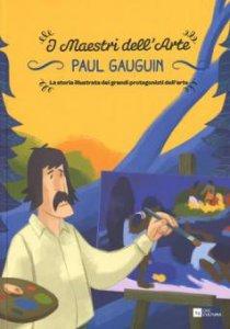 Copertina di 'Paul Gauguin. La storia illustrata dei grandi protagonisti dell'arte'
