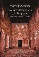 I misteri dell'abbazia di Pomposa. Immagini, simboli e storie - Simoni Marcello