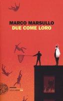 Due come loro - Marsullo Marco