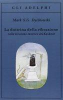 La dottrina della vibrazione nello sivaismo tantrico del Kashmir - Mark S. Dyczkowski