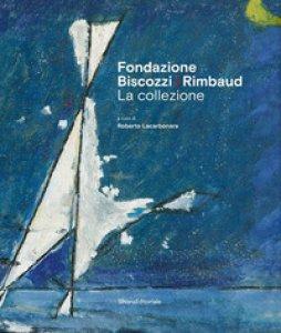 Copertina di 'Fondazione Biscozzi Rimbaud. La collezione. Ediz. illustrata'