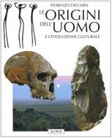 Le origini dell'uomo e l'evoluzione culturale - Facchini Fiorenzo