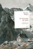 In viaggio. Le Alpi - Hugo Victor