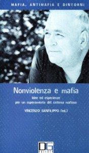 Copertina di 'Nonviolenza e mafia. Idee ed esperienze per un superamento del sistema mafioso'