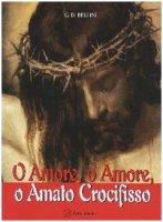 O Amore, o Amore, o Amato Crocifisso - Bellini Giuseppe D.