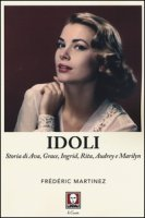 Idoli. Storia di Ava, Grace, Ingrid, Rita, Audrey e Marilyn - Martinez Frédéric