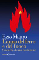 L' anno del ferro e del fuoco. Cronache di una rivoluzione - Mauro Ezio