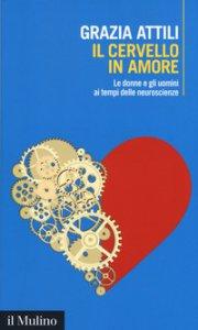 Copertina di 'Il cervello in amore. Le donne e gli uomini ai tempi delle neuroscienze'