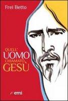 Quell'uomo chiamato Gesù - Betto Frei