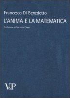 Anima e la matematica. (L') - Francesco Di Benedetto
