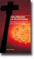 Celebrare la Quaresima. Due schemi per la via crucis e per liturgie penitenziali