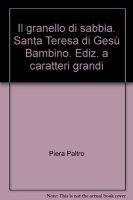 Il granello di sabbia. Santa Teresa di Ges� Bambino - Paltro Piera